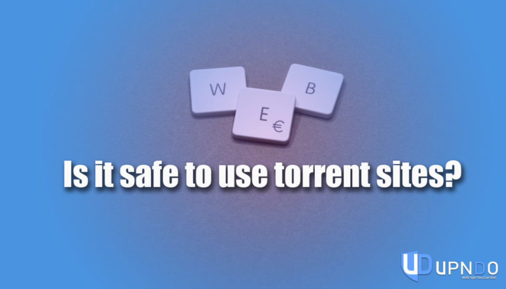 Is it safe to use torrent sites?